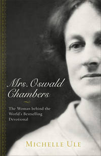 Mrs. Oswald Chambers: The Woman behind the World's Bestselling Devotional