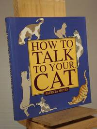 How to Talk to Your Cat by Patricia Moyes - 1st Edition 1st Printing - 1993 - from Henniker Book Farm and Biblio.co.uk