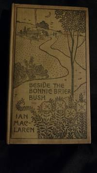 Beside The Bonnie Brier Bush By Ian Maclaren Hardcover