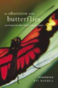 An Obsession with Butterflies : Our Long Love Affair with a Singular Insect