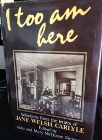 image of I Too Am Here: Selections from the Letters of Jane Welsh Carlyle