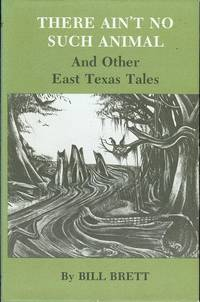image of There Ain't No Such Animal and Other East Texas Tales