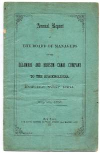 Annual Report of the Board of Managers of the Delaware and Hudson Canal Company to the Stockholders. For the Year 1864. May 9th, 1865