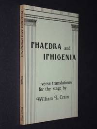 Phaedra and Iphigenia: verse translations of Racine's dramas by William L. Crain - Paperback - 1982 - from Cover to Cover Books & More and Biblio.com