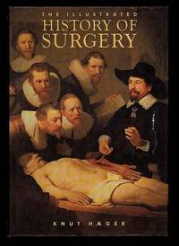 THE ILLUSTRATED HISTORY OF SURGERY by  Knut Haeger - First Edition. First Printing. - 1988 - from Collectible Book Shoppe (SKU: ID#2272)