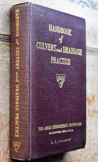 HANDBOOK OF CULVERT AND DRAINAGE PRACTICE For The Solution Of Surface And Subsurface Drainage...
