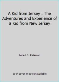 A Kid from Jersey : The Adventures and Experience of a Kid from New Jersey