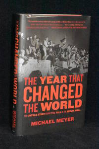 The Year that Changed the World; The Untold Story Behind the Fall of the Berlin Wall by Michael Meyer - 1st Edition - 2009 - from Walnut Valley Books/Books by White (SKU: 008937)
