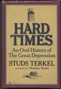 Hard Times; An Oral History of the Great Depression by  Studs Terkel - Signed First Edition - 1970 - from Evening Star Books and Biblio.com