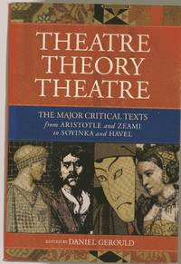 image of Theatre/Theory/Theatre : The Major Critical Texts from Aristotle and Zeami to Soyinka and Hevel