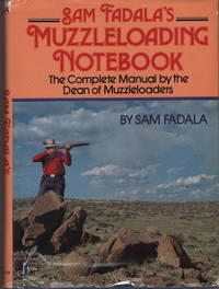 Sam Fadala's Muzzleloading Notebook: The Complete Manual by the Dean of Muzzleloaders