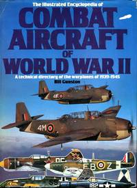 The Illustrated Encyclopedia of Combat Aircraft of World War II: A Technical Directory of the Warplanes of 1939-1945 by  Bill Gunston - Hardcover - 2nd American printing - 1978 - from Barbarossa Books Ltd. and Biblio.com
