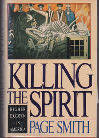 Killing the Spirit : Higher Education in America