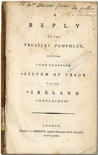 "A REPLY TO THE TREASURY PAMPHLET, ENTITLED ""THE PROPOSED SYSTEM OF TRADE WITH IRELAND EXPLAINED"" [with:] A LETTER FROM AN IRISH GENTLEMAN IN LONDON, TO HIS FRIEND, IN DUBLIN, ON THE PROPOSED SYSTEM OF COMMERCE"