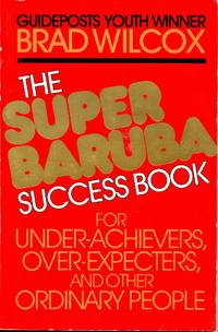 The Super Baruba Success Book for Under-Achievers, Over-Achievers, and Other Ordinary People