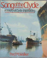 image of SONG OF THE CLYDE A History of Clyde Shipbuilding