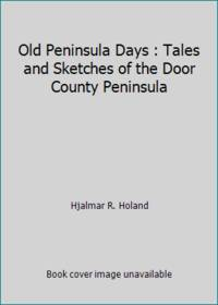 image of Old Peninsula Days : Tales and Sketches of the Door County Peninsula