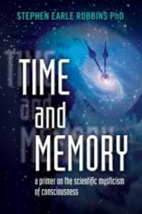 Time and Memory: a primer on the scientific mysticism of consciousness