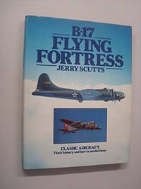 B 17 Flying Fortress: Classic Aircraft  Their History and How to Model Them