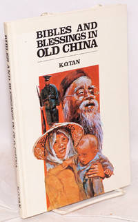 Bibles and blessings in old China a personal testimony [translated by pastor S. F. Chu and Mr. C. Y. Wu]