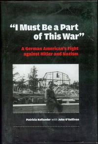 I Must Be a Part of This War: A German American's Fight against Hitler and Nazism