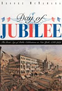 Day of Jubilee : The Great Age of Public Celebrations in New York  1788 1909