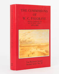 The Commissions of W.C. Palgrave, Special Emissary to South West Africa, 1876-1885. Edited and...
