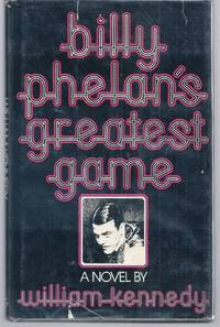 BILLY PHELAN'S GREATEST GAME by KENNEDY, William - (1978)