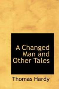 A Changed Man and Other Tales by Thomas Hardy - Paperback - 2007-08-29 - from Books Express and Biblio.com