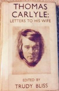 Thomas Carlyle: Letters to His Wife