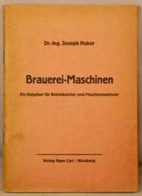 image of BRAUEREI-MASCHINEN; Ein Ratgeber fur Betriebsleiter und Maschinenmeister.