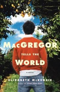 MacGregor Tells the World : A Novel by Elizabeth McKenzie - Paperback - 2007 - from ThriftBooks (SKU: G140006225XI3N10)