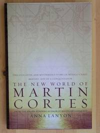 THE NEW WORLD OF MARTIN CORTES by  Anna Lanyon - First Edition, First Printing 1st Printing - 2004 - from Joe Staats, Bookseller (SKU: 8264)