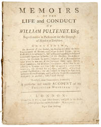 Memoirs of the life and conduct of William Pulteney, Esq; Representative in Parliament for the Borough of Heydon in Yorkshire. Containing, An Account of the several Employments of Honour and Profit which he has enjoy'd; his remarkable Speeches in Parliament; his Conduct, in particular when he was one of the Secret Committee; his Measures relating to Treaties and Conventions; his Method for a general Pacification; his Attachment to one Potentate, and Antipathy to another; with his Reasons to justify his Behaviour in those Points; his exposing and opposing the Schemes of the Ministry; his Acknowledgment of a Reconciliation between them upon certain Conditions; of the War he carried on against a certain Great Man; and lastly, of the Duel which