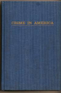 Crime In America Observations on its Nature, Causes, Prevention and Control