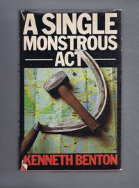 A Single Monstrous Act by Kenneth Benton - First Edition - 1976 - from Bailgate Books Ltd (SKU: 10120031172)