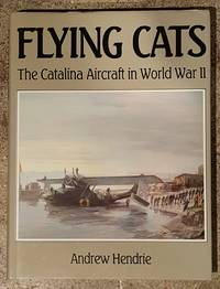 Flying Cats: The Catalina Aircraft in World War II by Andrew Hendrie - Hardcover - 1988 - from Mountain Gull Trading Company (SKU: 126)