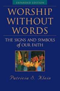 Worship Without Words: The Signs and Symbols of Our Faith, Expanded Edition by Patricia S. Klein - Paperback - 2006-01-07 - from Books Express (SKU: 1557255040n)