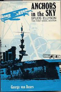 Anchors in the Sky. Spuds Ellyson, the First Naval Aviator.