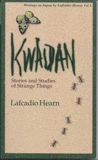 KWAIDAN; Stories and Studies of Strange Things; Writings on Japan by Lafcadio Hearn: Vol 1
