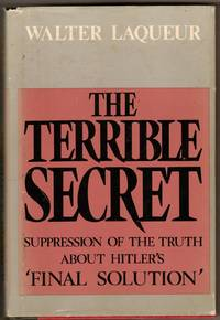 The Terrible Secret: Suppression of the Truth About Hitler's 'Final Solution'