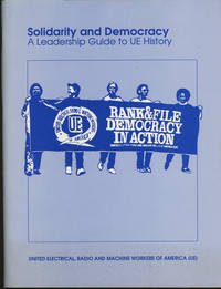 Solidarity and Democracy, A Leadership Guide to UE History by  Radio and Machine Workers of America United Electical - Paperback - Second edition - 1996 - from Caliban Books  and Biblio.com