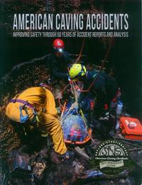 American Caving Accidents; Improving Safety Through 50 Years of Accident Reports and Analysis