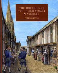 The Buildings of Tudor and Stuart Wakefield