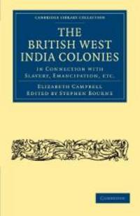 image of The British West India Colonies in Connection with Slavery, Emancipation, etc. (Cambridge Library Collection - Slavery and Abolition)