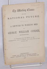 The working classes and the national future. A lecture to working men ... in connection with the meeting of the Congregational Union of England and Wales, held in Leeds, October, 1868