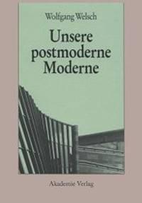 Unsere postmoderne Moderne (German Edition) by Wolfgang Welsch - 2008-09-03