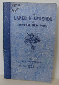 LAKES & LEGENDS OF CENTRAL NEW YORK. A VIRTUALLY UNKNOWN, RAMBLING ACCOUNT  OF LIFE AND TIMES IN UPSTATE NEW YORK