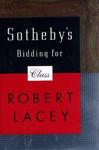 Sotheby's: Bidding for Class by Robert Lacey - First - 1998 - from Fleur Fine Books (SKU: 9780316511391)