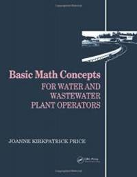 image of Basic Math Concepts: For Water and Wastewater Plant Operators (Mathematics for Water and Wastewater Treatment Plant Operato)